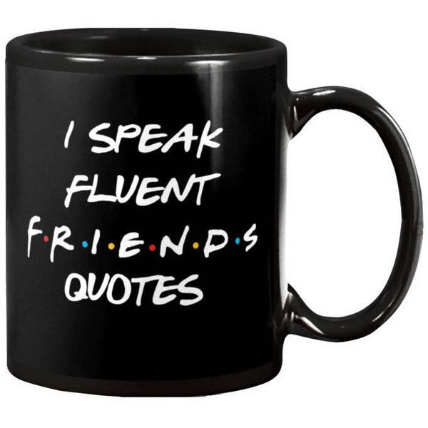 Friends Tv Show Mug I Speak Fluent Friends Quotes Mug Friends Tv