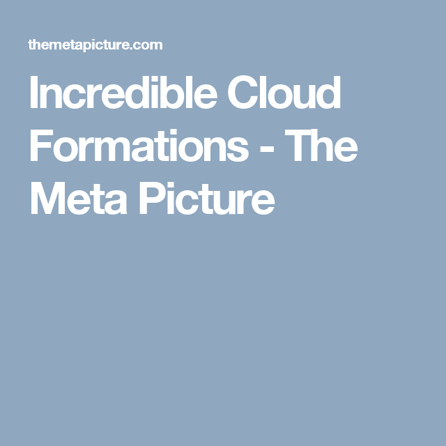 Incredible Cloud Formations - The Meta Picture