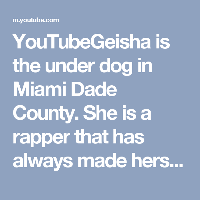 Youtubegeisha Is The Under Dog In Miami Dade County She Is A Rapper That Has Always Made Herself Know By Her Hard Work Miami Rappers Rapper Miami Dade County
