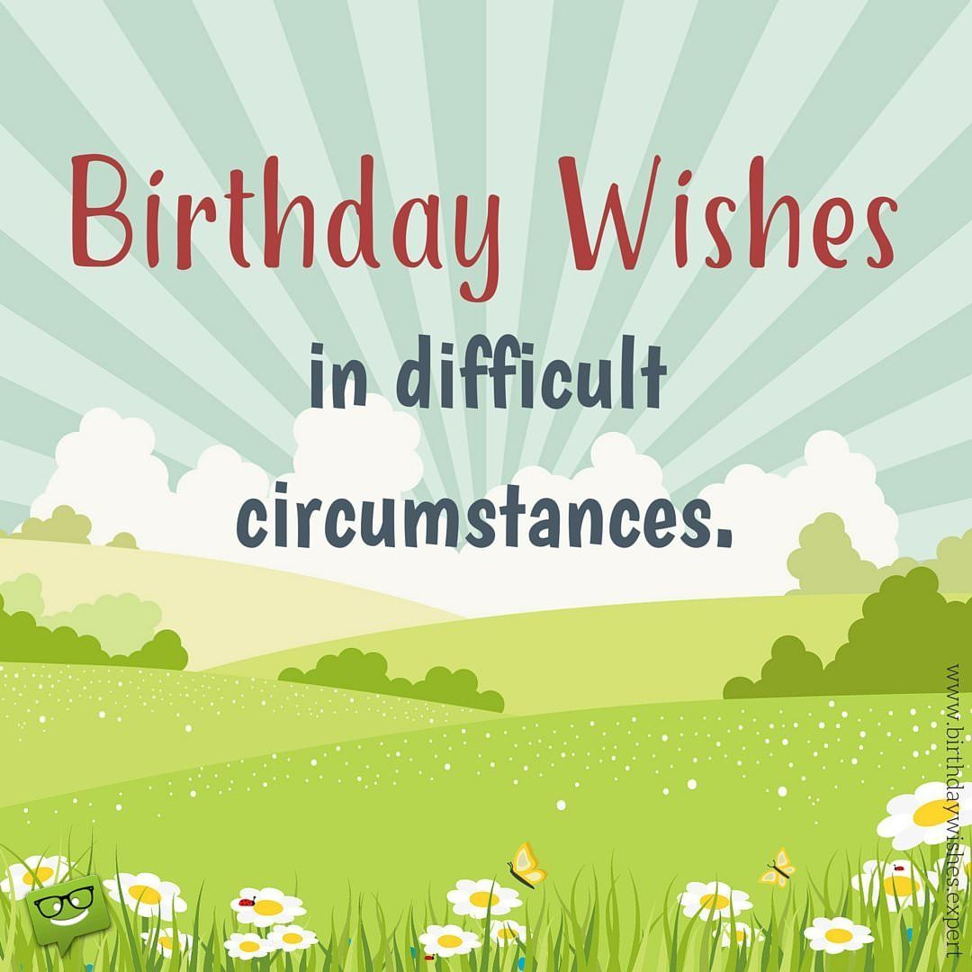 Birthday Wishes in Difficult Circumstances (With images