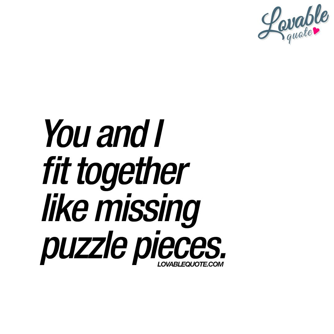 You And I Fit Together Like Missing Puzzle Pieces Love Quotes
