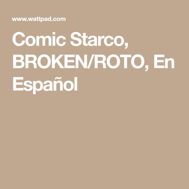 Comic Starco, BROKEN/ROTO, En Español