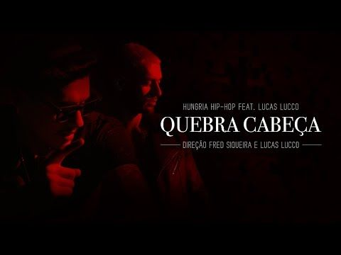 Quebra Cabeca Hungria Hip Hop Ft Lucas Lucco Official Video