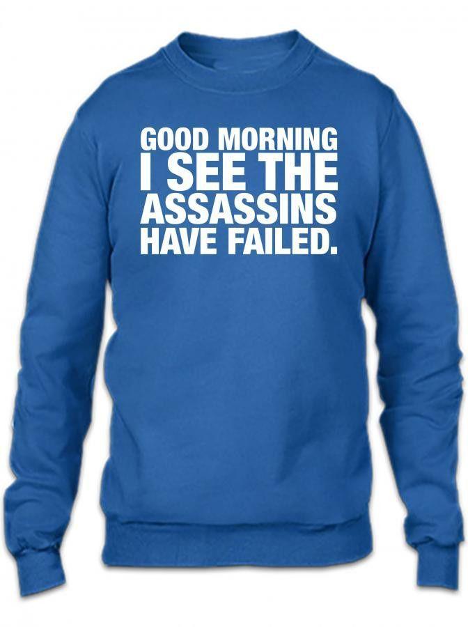 good morning i see the assassins have failed 1 Crewneck Sweatshirt