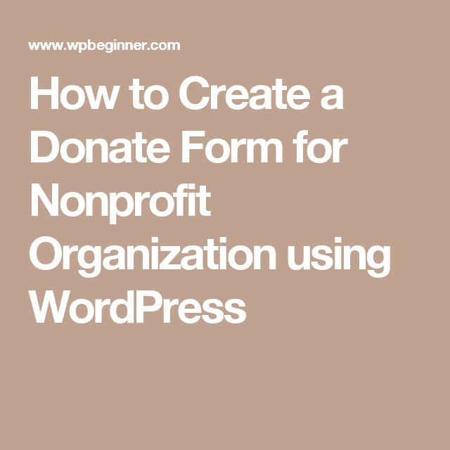 How To Create A Nonprofit Donation Form In Wordpress Nonprofit Fundraising Nonprofit Startup Nonprofit Organization