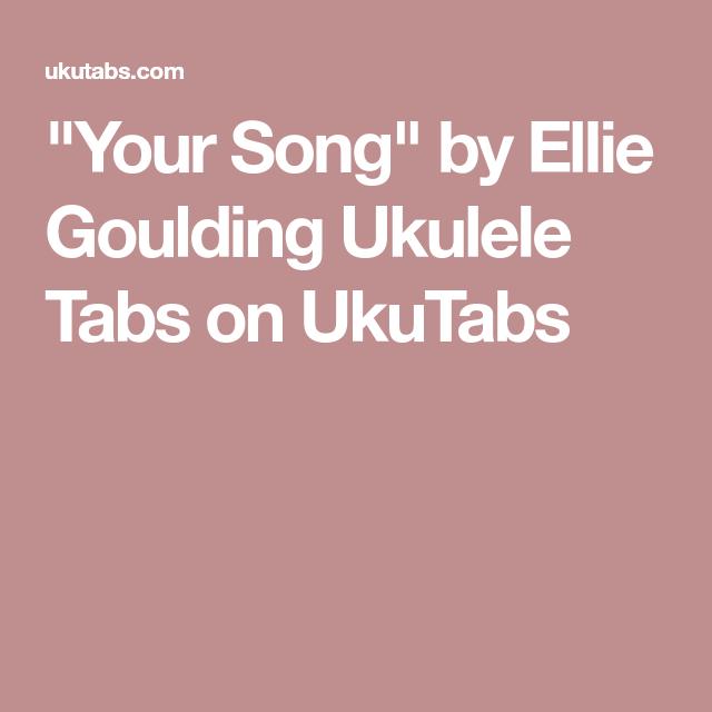 Your Song By Ellie Goulding Ukulele Tabs On Ukutabs Uke Songs