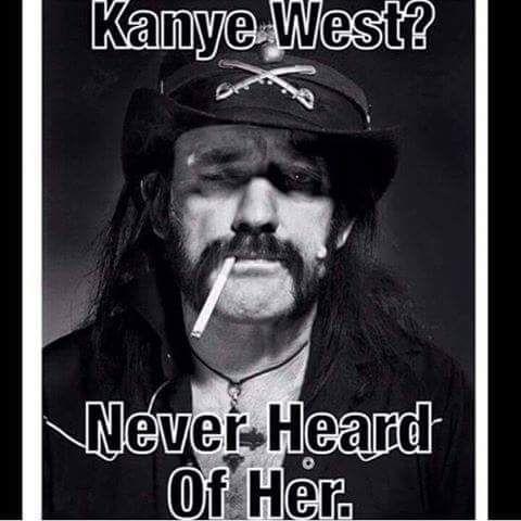 Rednecks Love Kanye West The Internet Offends Me Musiklegenden Lemmy Motorhead Musik