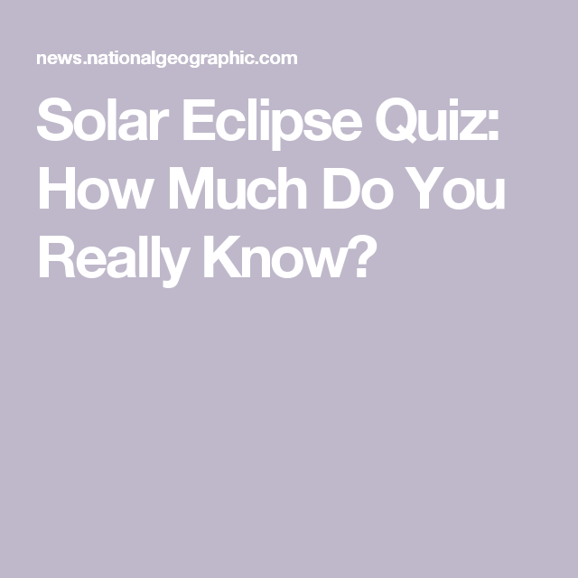 Solar Eclipse Quiz: How Much Do You Really Know?