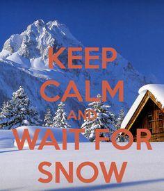 wait for snow