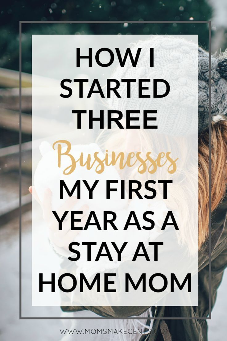 How I Started 3 Businesses My First Year As A Stay At Home Mom ...