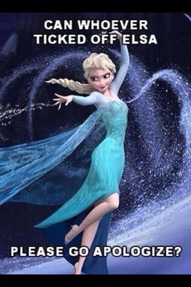 Frozen Meme Can Whoever Ticked Elsa Off Please Go Apologize