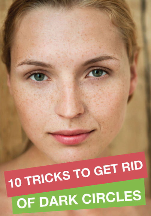 10 Tricks To Learn How To Get Rid Of Dark Circles Under