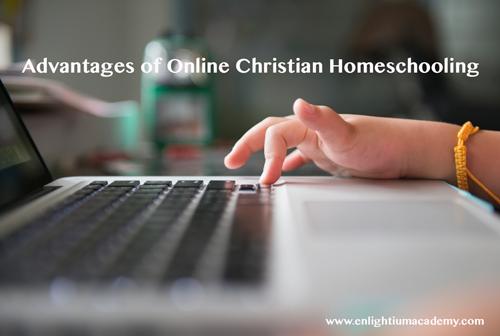 Advantages Of Online Christian Homeschooling Online Homeschooling