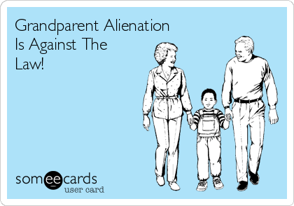 Grandparent Alienation Is Against The Law!   Grandparents