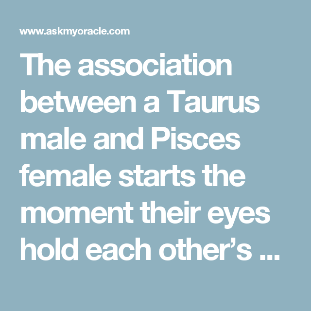 Taurus Man and Pisces Woman Love Compatibility | Quotes | Pisces