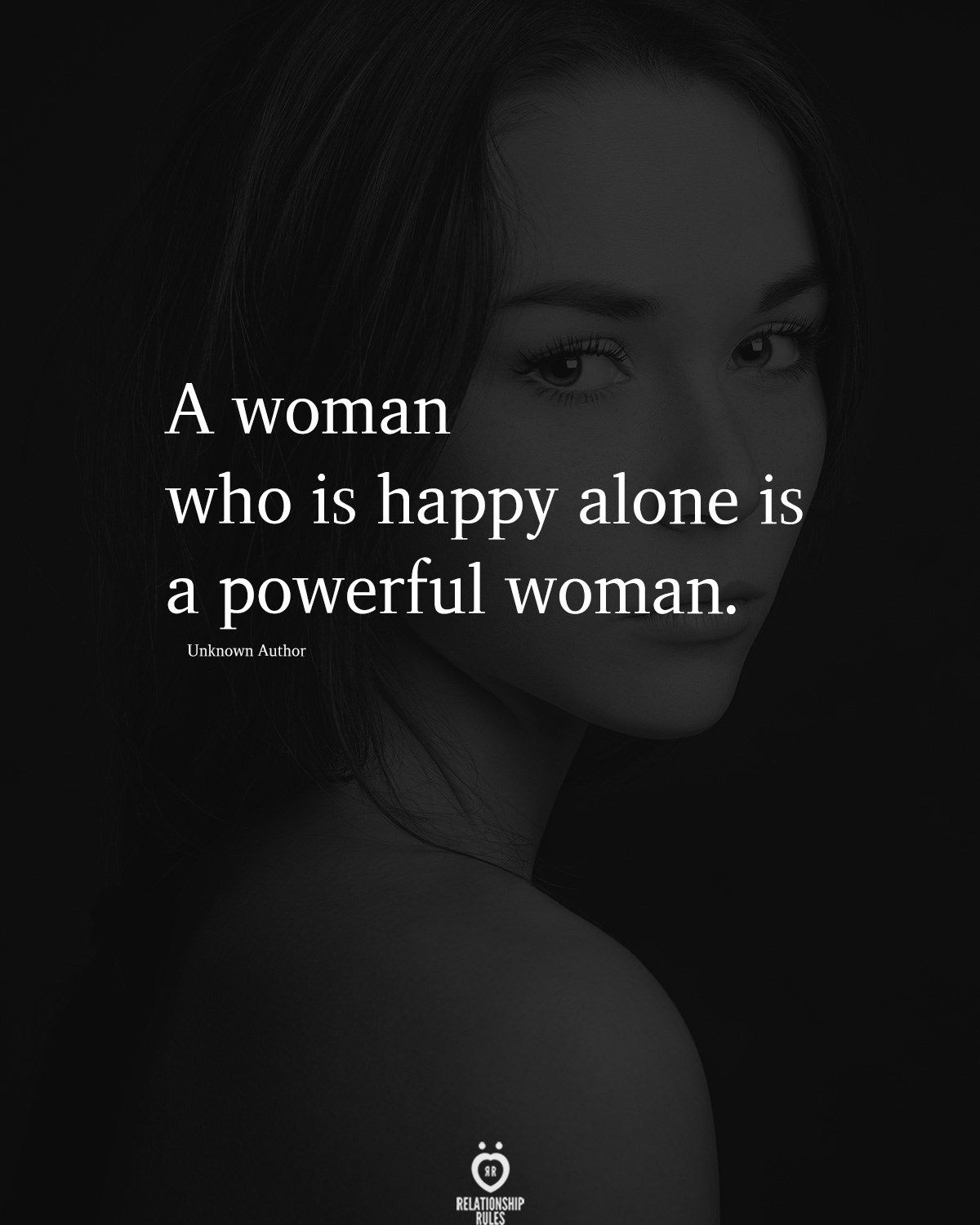 A Woman Who Is Happy Alone Is A Powerful Woman.
