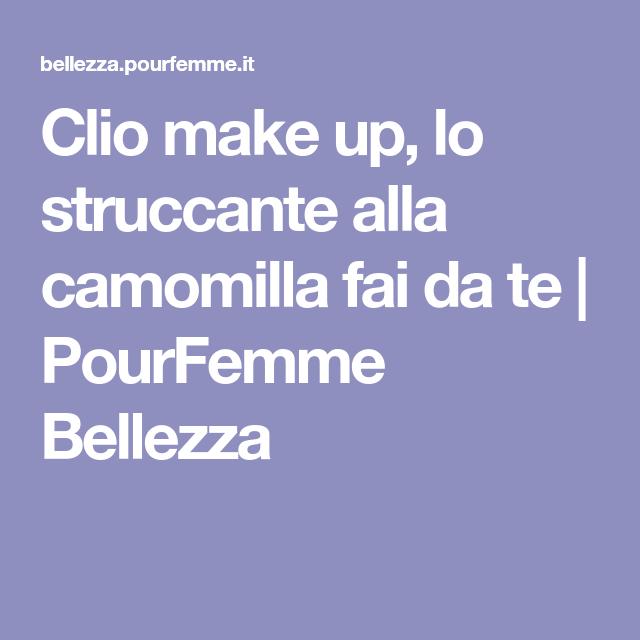 Clio make up, lo struccante alla camomilla fai da te   PourFemme Bellezza