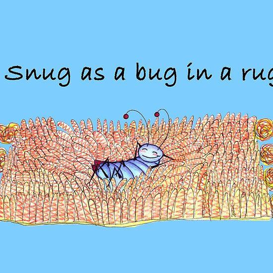 Snug as a Bug in a Rug | Snug, Rugs, Bugs