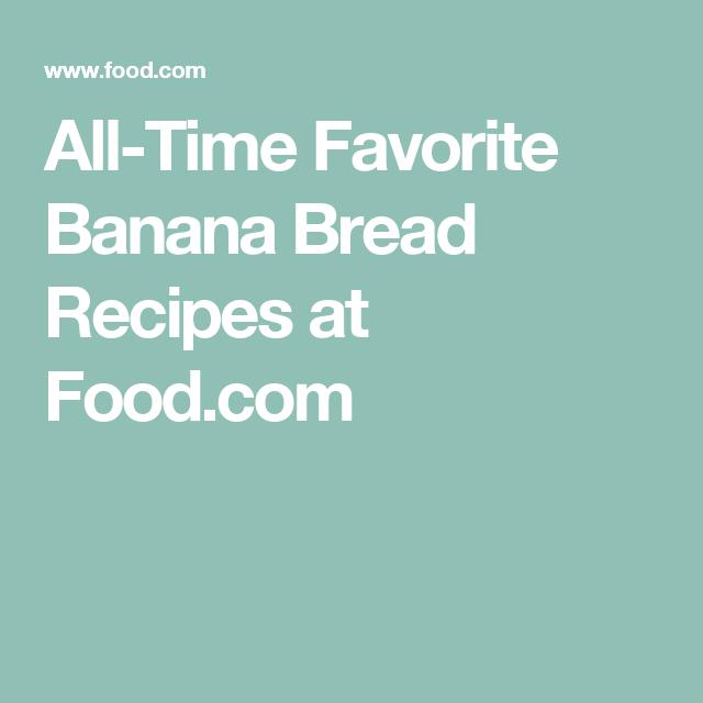 All-Time Favorite Banana Bread Recipes at Food.com