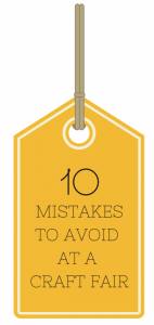 10 Mistakes to Avoid At a Craft Fair #craftfairs