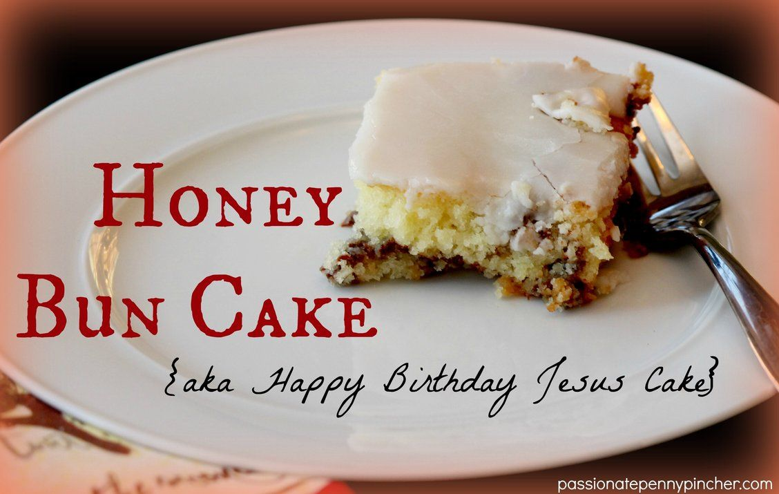 Cool Honey Bun Cake Our Happy Birthday Jesus Cake Recipe Personalised Birthday Cards Arneslily Jamesorg