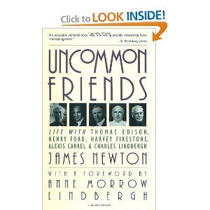 Uncommon Friends: Life with Thomas Edison Alexis Carrel Harvey Firestone Henry Ford and Charles Lindbergh