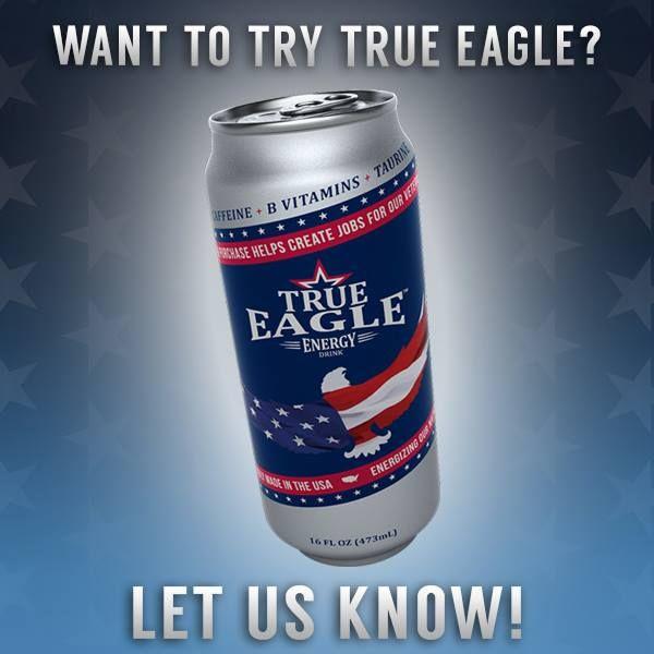True Eagle Energy Drink Creating Jobs Energizing Our Nation Drinks Energy Drinks Energy