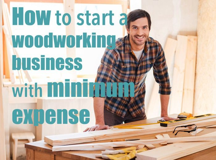 5 Tips To Start A Woodworking Business On A Budget Start And Run A