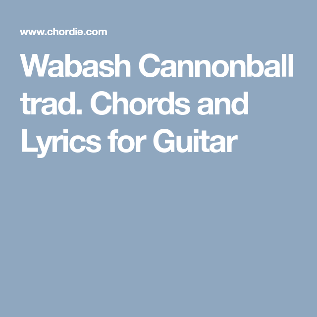 Wabash Cannonball Trad Chords And Lyrics For Guitar Bass Tabs