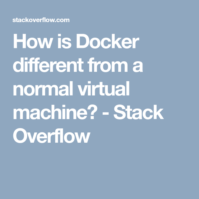 How Is Docker Different From A Normal Virtual Machine Stack