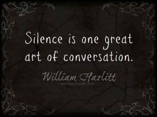 Silence Is One Great Art Of Conversation He Is Not A Fool Who Knows When To Hold His Tongue And A Person M Words William Hazlitt Inspiring Quotes About Life