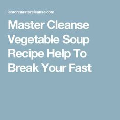 Master cleanse vegetable soup recipe help to break your fast master cleanse vegetable soup recipe help to break your fast malvernweather Images