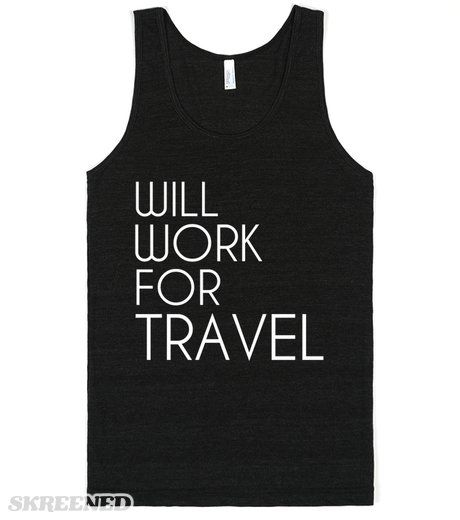 WILL WORK FOR TRAVEL  Printed on Skreened Tank