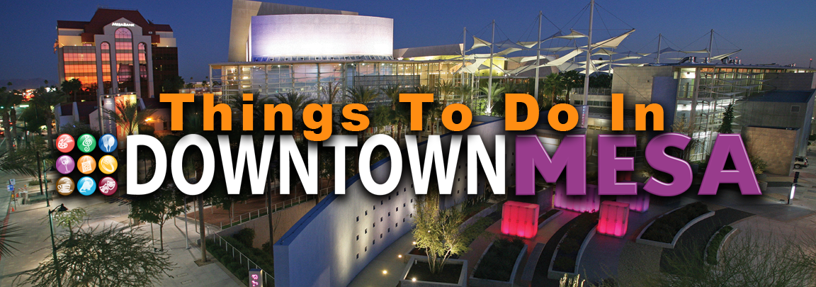 Stay up to date with events in and near Downtown Mesa by clicking to our calendar.