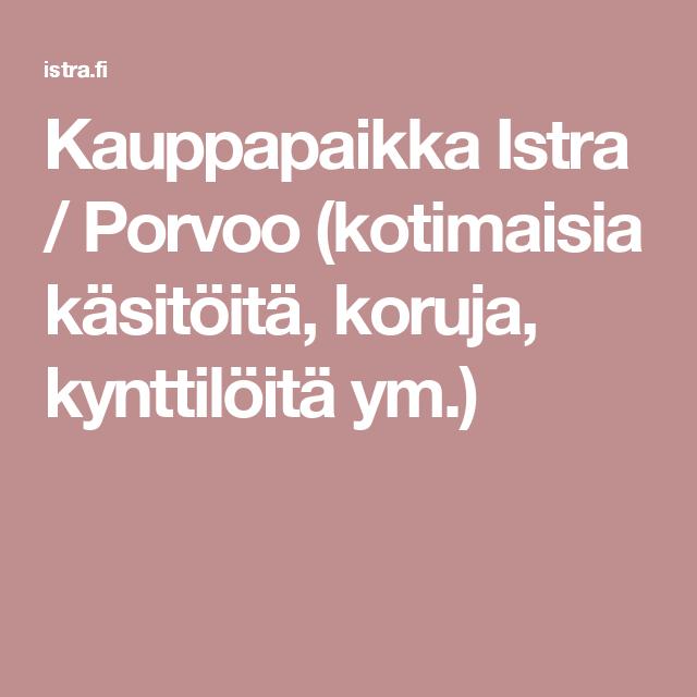 Kauppapaikka Istra / Porvoo (kotimaisia käsitöitä, koruja, kynttilöitä ym.)