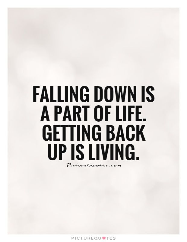 Falling Down Is A Part Of Life Getting Back Up Is Living Living