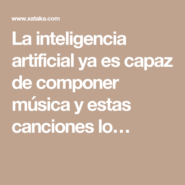 La inteligencia artificial ya es capaz de componer música y estas canciones lo…