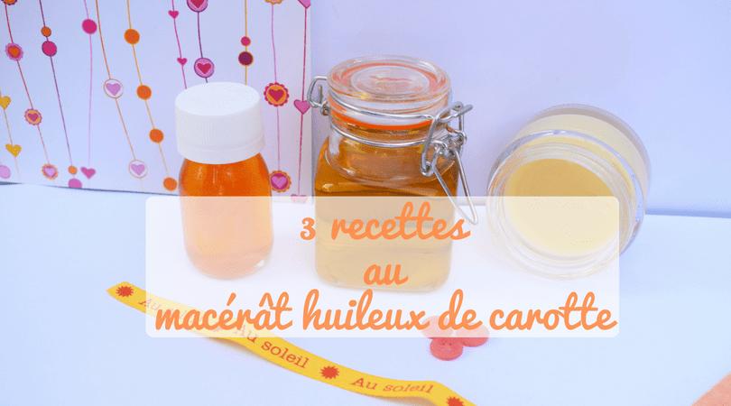 3 recettes au macérât huileux de carotte | Macerat huileux, Carotte, Recette