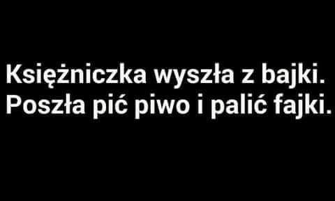 Ksiezniczka Wyszla Z Bajki Pic Piwo I Palic Fajki Cytaty