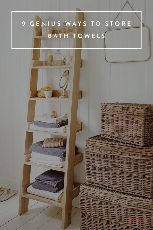 9 Genius Ways To Store Bath Towels Bathroom Ladder Shelves Ladder Storage
