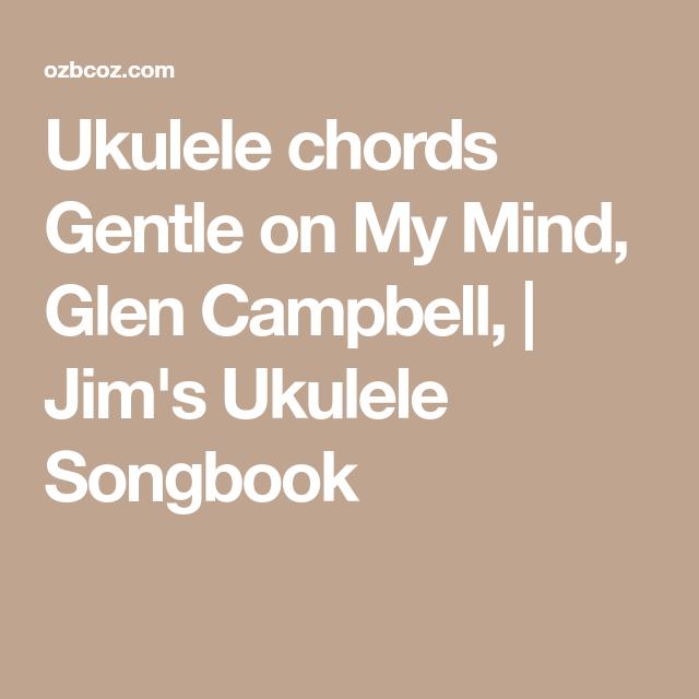 Ukulele chords Gentle on My Mind, Glen Campbell, | Jim\'s Ukulele ...