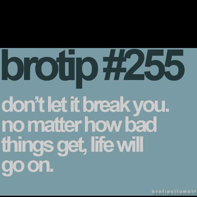 Things get better, no matter how hurt you are.