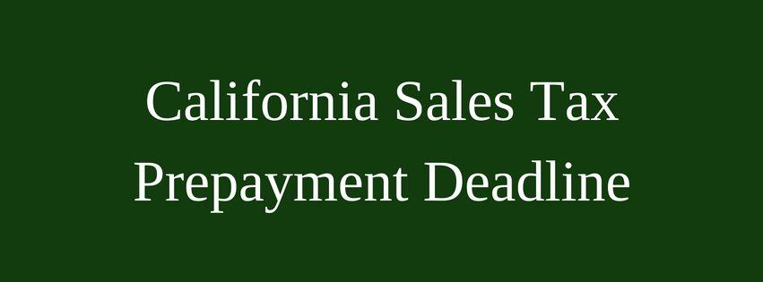 California Sales Tax Prepayment Deadline Sales Tax Tax California