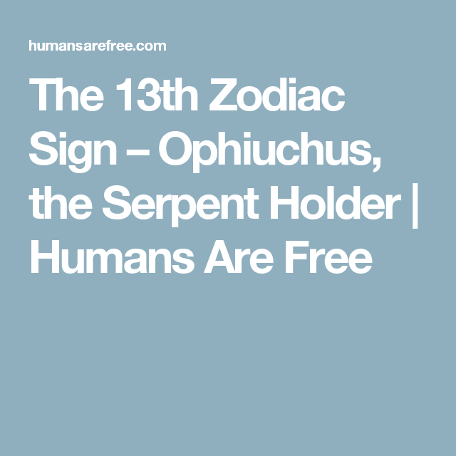 The 13th Zodiac Sign Ophiuchus The Serpent Holder Humans Are
