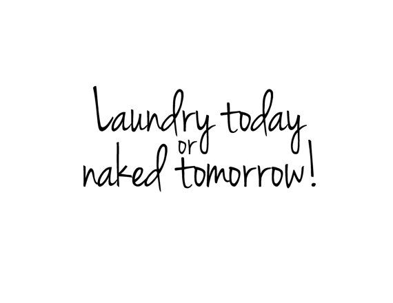 Laundry today or naked tomorrow  vinyl by cutietutties on Etsy, $8.00