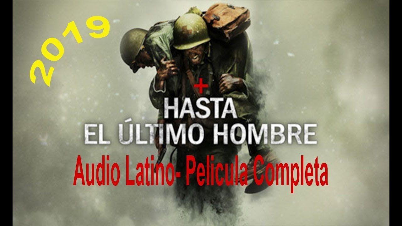 Ver Hasta El Ultimo Hombre Pelicula Completa En Audio Latino Espanol 2019 Peliculas Completas Hasta El Ultimo Hombre Audio Latino