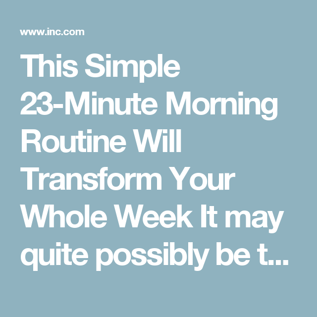 This Simple 23-Minute Morning Routine Will Transform Your Whole Week It may quite possibly be the simplest strategy for training your brain to become more positive.     	By Marcel Schwantes  Principal and founder, Leadership From the Core@MarcelSchwantes   WRITE A COMMENT     CREDIT: Getty Images    This research has left me levitating with excitement. I'm dumbfounded by what positive psychology can do. But this is taking it to a whole new level. What Marcel, tell us!  OK, here's the scoop…