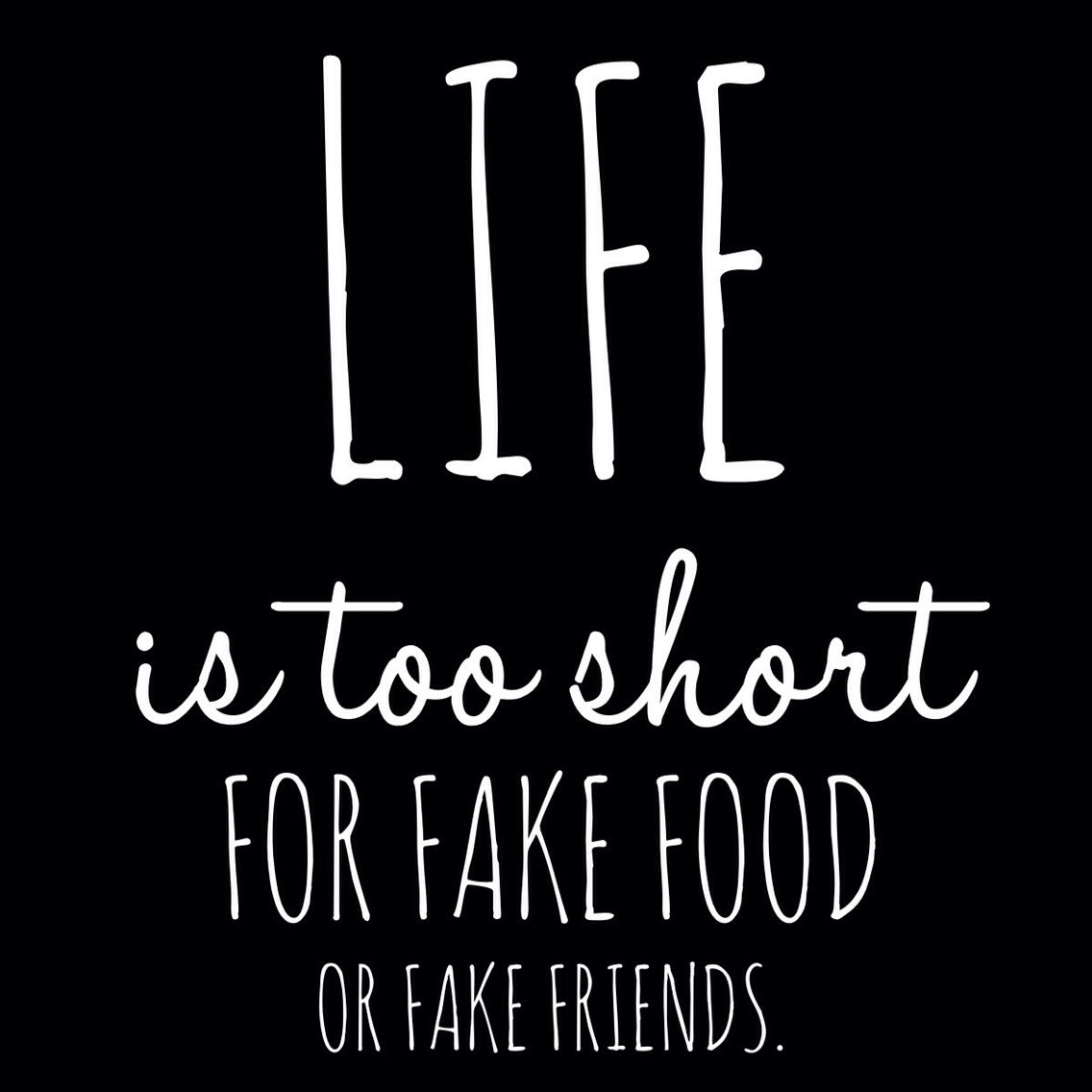 Life is too short for fake food or fake friends. Eat Clean. :))