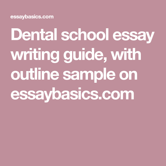 Business Essay Writing Dental School Essay Writing Guide With Outline Sample On Essaybasicscom Essay On Photosynthesis also High School Graduation Essay Dental School Essay Writing Guide With Outline Sample On  Topics For Essays In English