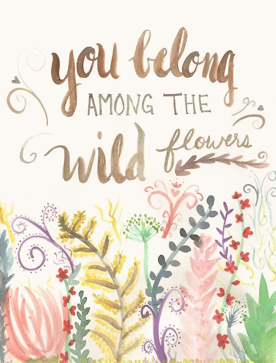 You Belong Among The Wildflowers Flower Quotes Wild Flowers